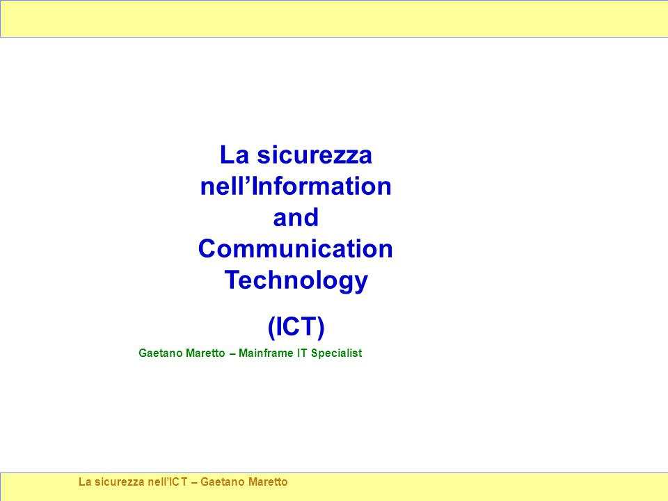 La sicurezza nell'ICT – Gaetano Maretto La sicurezza nell'Information and Communication Technology (ICT) Gaetano Maretto – Mainframe IT Specialist