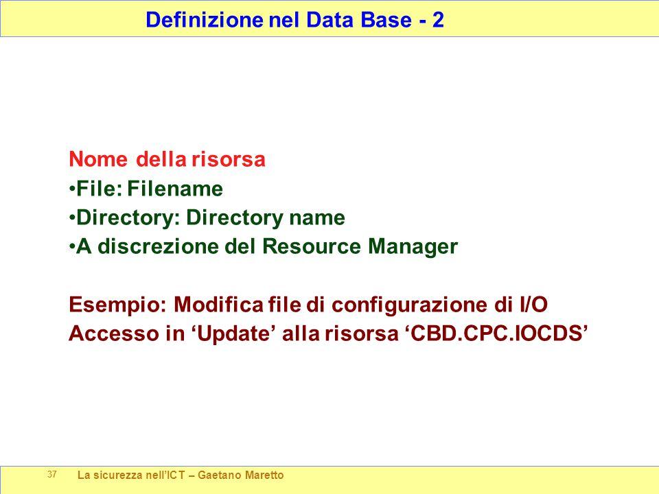 La sicurezza nell'ICT – Gaetano Maretto 37 Nome della risorsa File: Filename Directory: Directory name A discrezione del Resource Manager Esempio: Mod