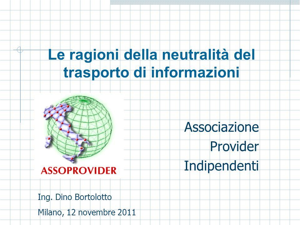 Le ragioni della neutralità del trasporto di informazioni Associazione Provider Indipendenti Ing.