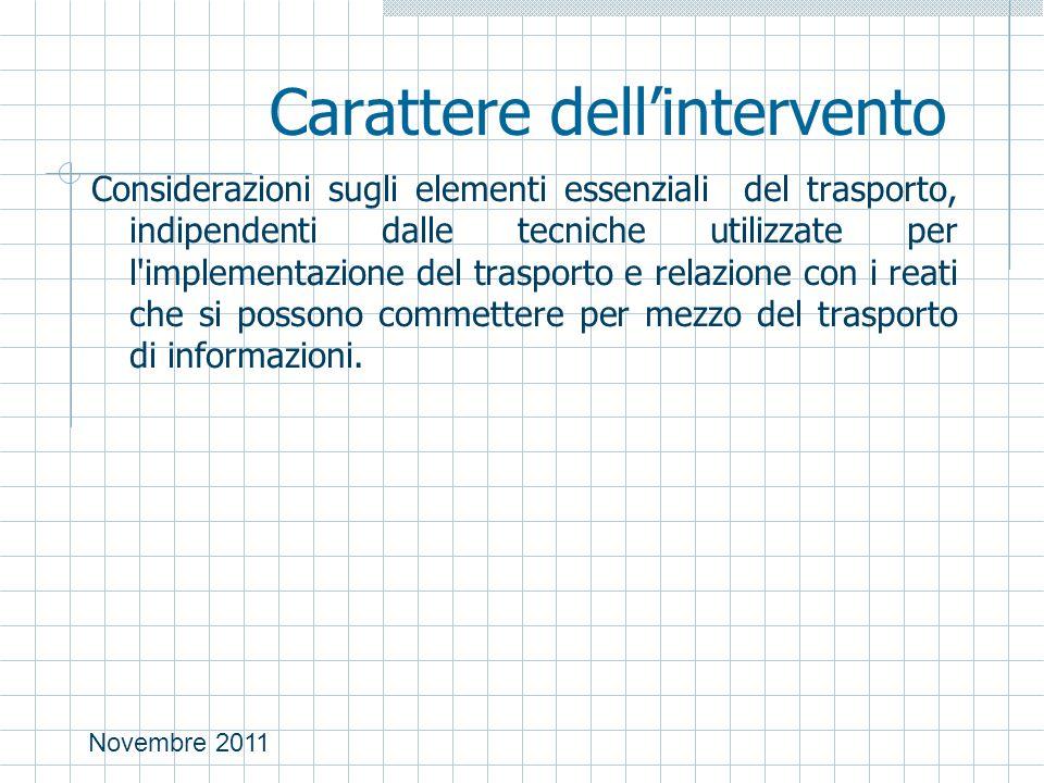Novembre 2011 Carattere dell'intervento Considerazioni sugli elementi essenziali del trasporto, indipendenti dalle tecniche utilizzate per l implementazione del trasporto e relazione con i reati che si possono commettere per mezzo del trasporto di informazioni.