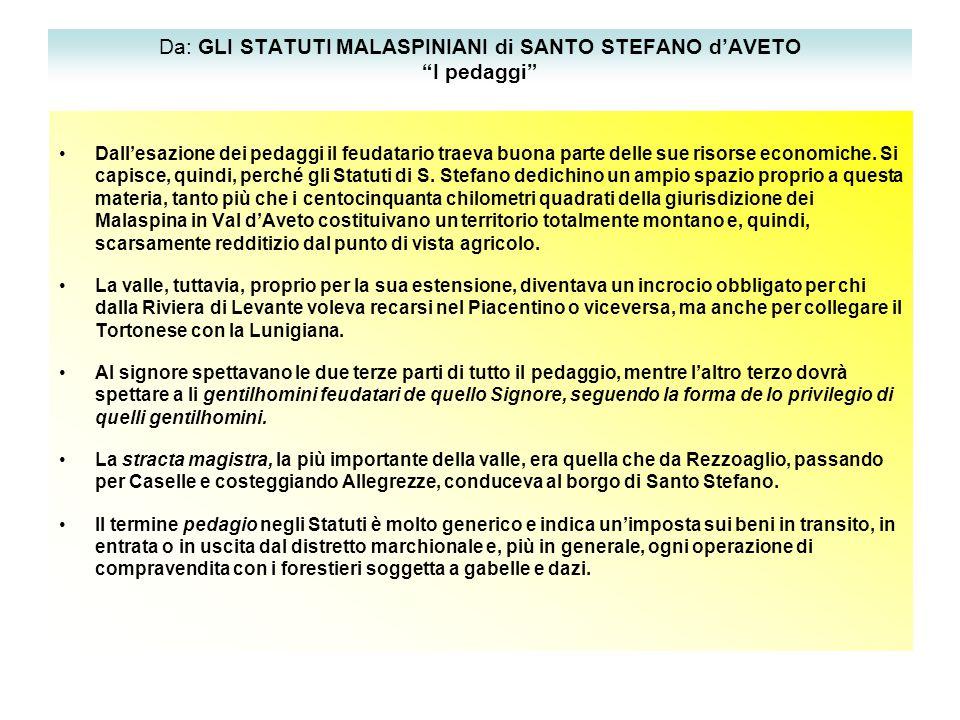 Da: GLI STATUTI MALASPINIANI di SANTO STEFANO d'AVETO I pedaggi Dall'esazione dei pedaggi il feudatario traeva buona parte delle sue risorse economiche.