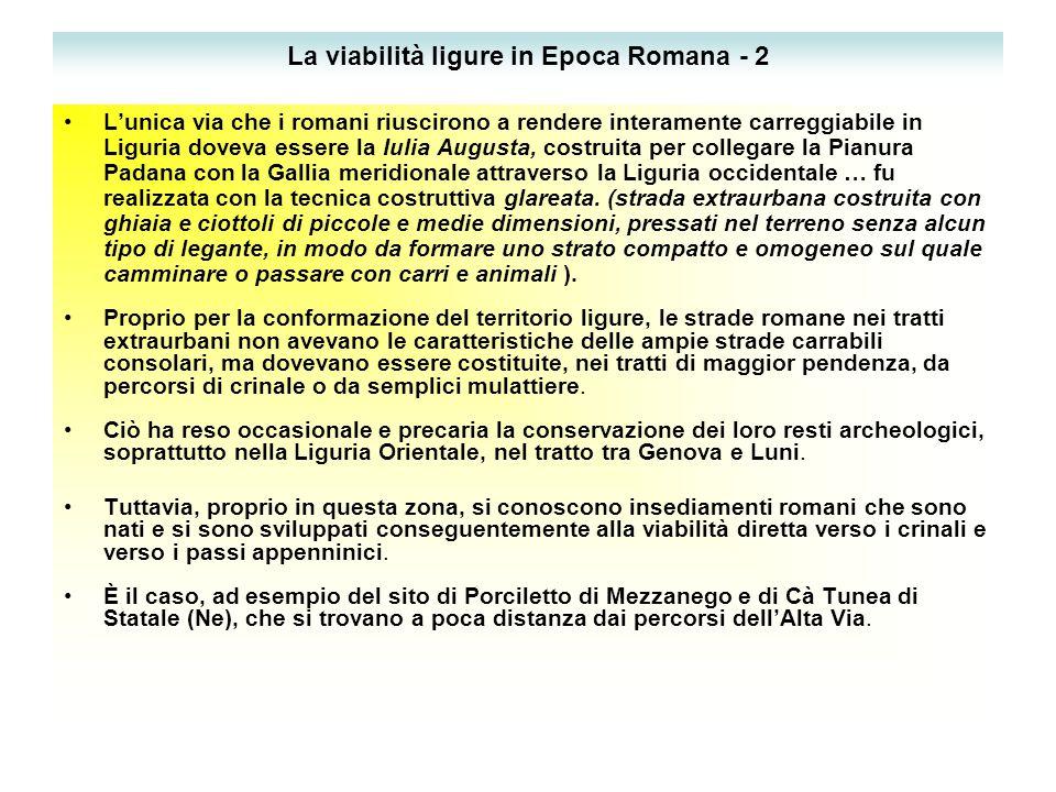 La viabilità ligure in Epoca Romana - 2 L'unica via che i romani riuscirono a rendere interamente carreggiabile in Liguria doveva essere la Iulia Augusta, costruita per collegare la Pianura Padana con la Gallia meridionale attraverso la Liguria occidentale … fu realizzata con la tecnica costruttiva glareata.