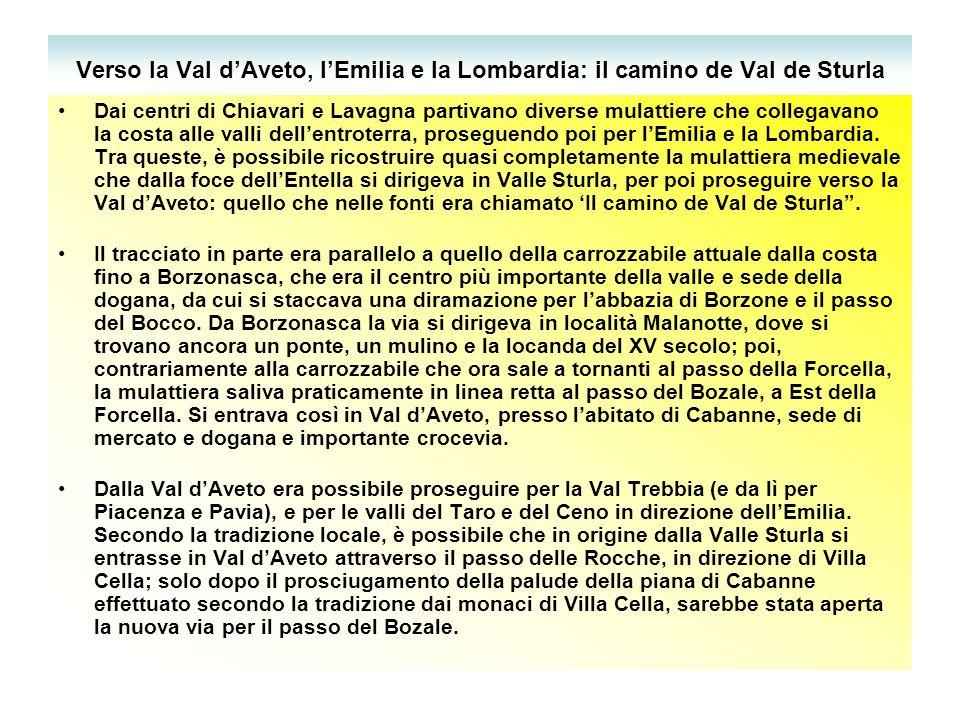 Verso la Val d'Aveto, l'Emilia e la Lombardia: il camino de Val de Sturla Dai centri di Chiavari e Lavagna partivano diverse mulattiere che collegavano la costa alle valli dell'entroterra, proseguendo poi per l'Emilia e la Lombardia.