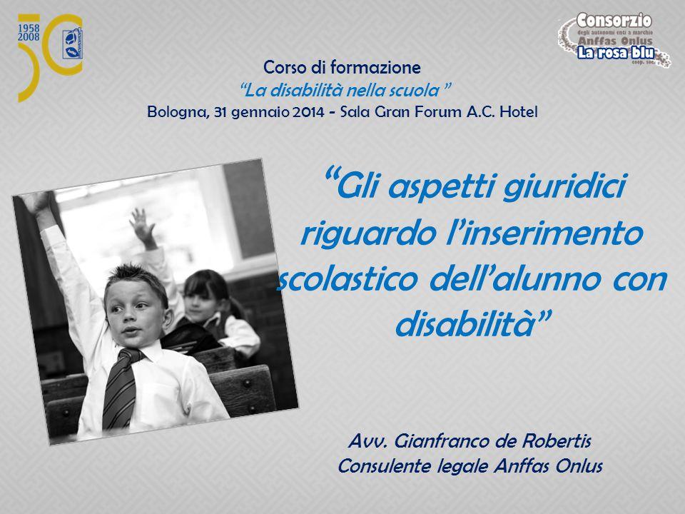"""Corso di formazione """"La disabilità nella scuola """" Bologna, 31 gennaio 2014 - Sala Gran Forum A.C. Hotel """" Gli aspetti giuridici riguardo l'inserimento"""