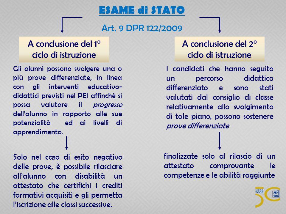 ESAME di STATO Art. 9 DPR 122/2009 A conclusione del 1° ciclo di istruzione A conclusione del 2° ciclo di istruzione Gli alunni possono svolgere una o