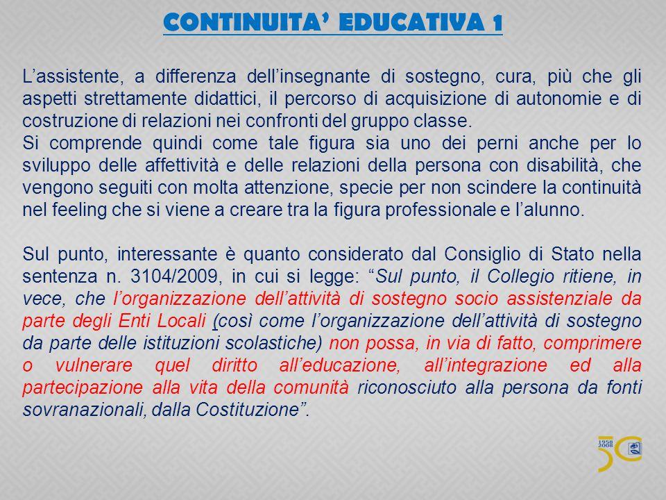 CONTINUITA' EDUCATIVA 1 L'assistente, a differenza dell'insegnante di sostegno, cura, più che gli aspetti strettamente didattici, il percorso di acqui