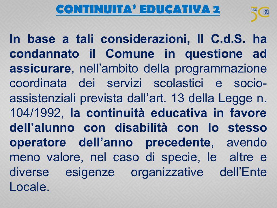 CONTINUITA' EDUCATIVA 2 In base a tali considerazioni, Il C.d.S. ha condannato il Comune in questione ad assicurare, nell'ambito della programmazione