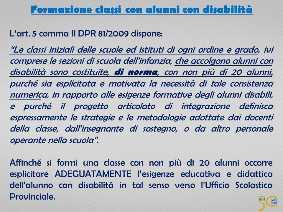 """Formazione classi con alunni con disabilità L'art. 5 comma II DPR 81/2009 dispone: """"Le classi iniziali delle scuole ed istituti di ogni ordine e grado"""