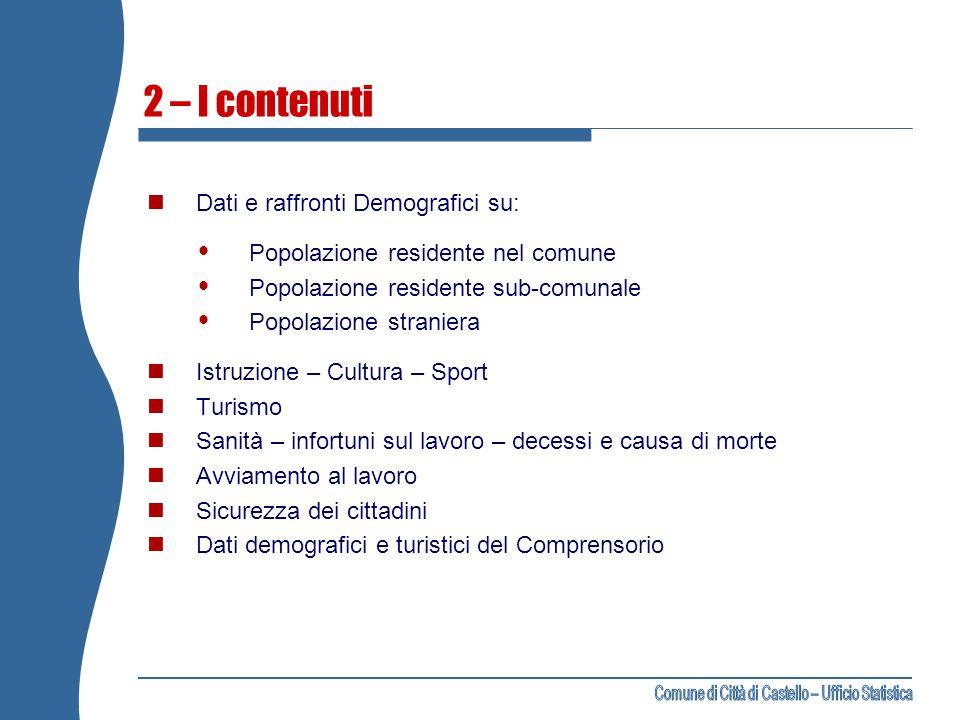 2 – I contenuti Dati e raffronti Demografici su:  Popolazione residente nel comune  Popolazione residente sub-comunale  Popolazione straniera Istru