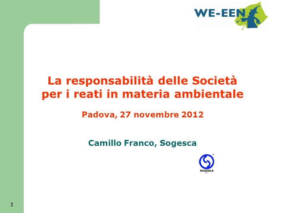 2 La responsabilità delle Società per i reati in materia ambientale Padova, 27 novembre 2012 Camillo Franco, Sogesca