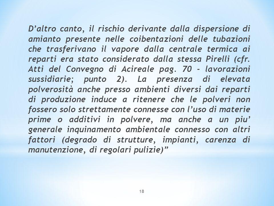 D'altro canto, il rischio derivante dalla dispersione di amianto presente nelle coibentazioni delle tubazioni che trasferivano il vapore dalla central