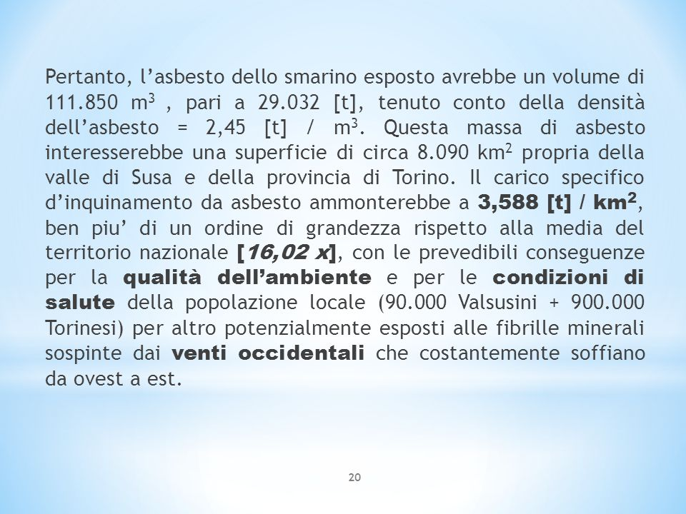 Pertanto, l'asbesto dello smarino esposto avrebbe un volume di 111.850 m 3, pari a 29.032 [t], tenuto conto della densità dell'asbesto = 2,45 [t] / m