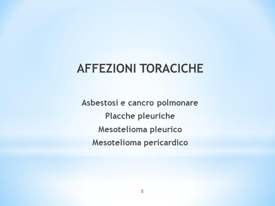AFFEZIONI TORACICHE Asbestosi e cancro polmonare Placche pleuriche Mesotelioma pleurico Mesotelioma pericardico 5
