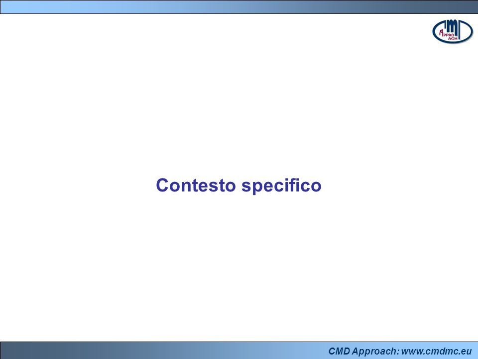CMD Approach: www.cmdmc.eu Contesto specifico