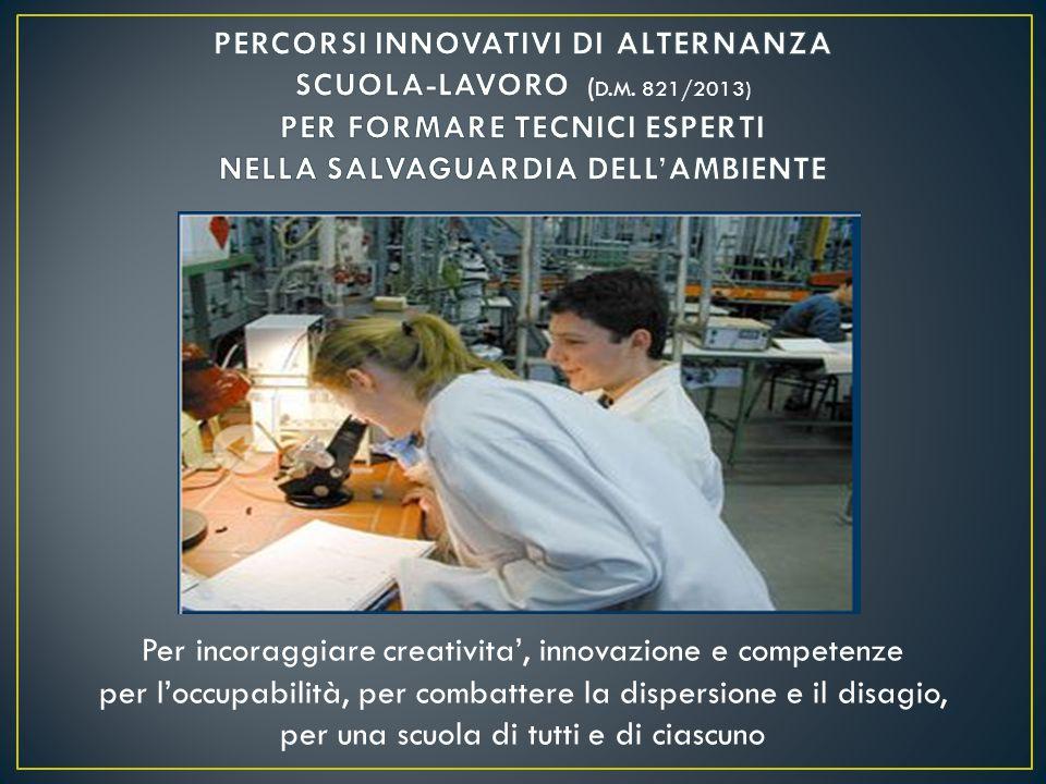 Per incoraggiare creativita', innovazione e competenze per l'occupabilità, per combattere la dispersione e il disagio, per una scuola di tutti e di ciascuno