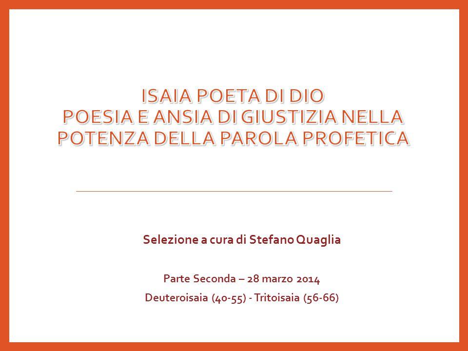 Selezione a cura di Stefano Quaglia Parte Seconda – 28 marzo 2014 Deuteroisaia (40-55) - Tritoisaia (56-66)