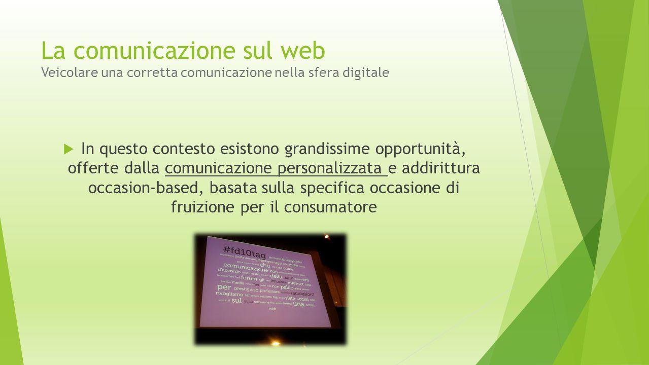La comunicazione sul web Veicolare una corretta comunicazione nella sfera digitale  In questo contesto esistono grandissime opportunità, offerte dall