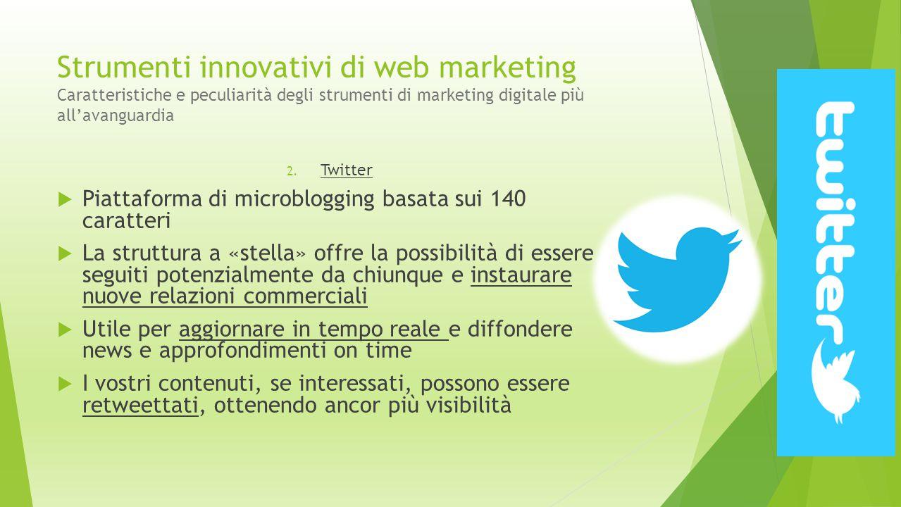 Strumenti innovativi di web marketing Caratteristiche e peculiarità degli strumenti di marketing digitale più all'avanguardia 2. Twitter  Piattaforma