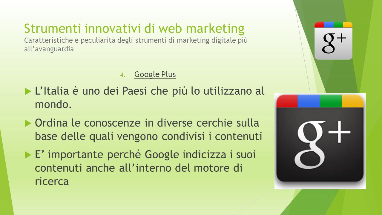 Strumenti innovativi di web marketing Caratteristiche e peculiarità degli strumenti di marketing digitale più all'avanguardia 4. Google Plus  L'Itali