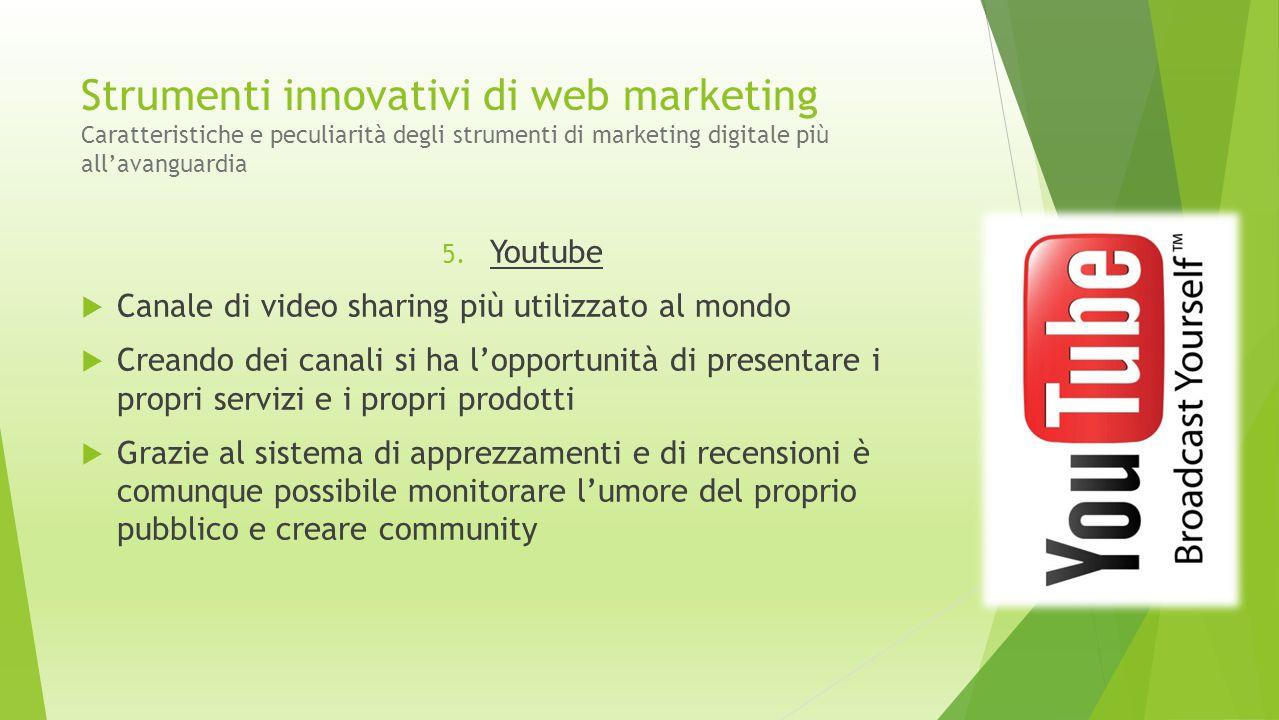 Strumenti innovativi di web marketing Caratteristiche e peculiarità degli strumenti di marketing digitale più all'avanguardia 5. Youtube  Canale di v
