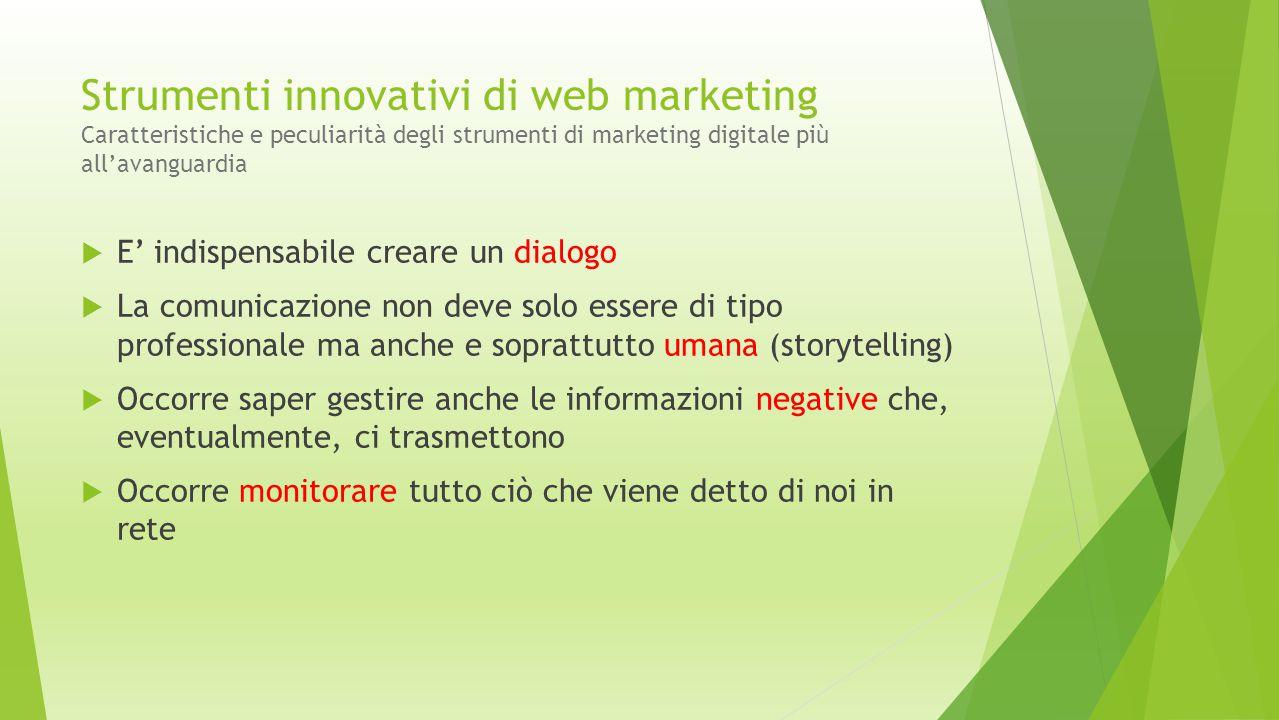 Strumenti innovativi di web marketing Caratteristiche e peculiarità degli strumenti di marketing digitale più all'avanguardia  E' indispensabile crea