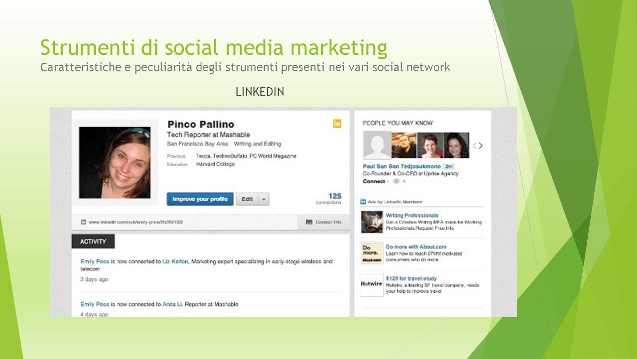 Strumenti di social media marketing Caratteristiche e peculiarità degli strumenti presenti nei vari social network LINKEDIN