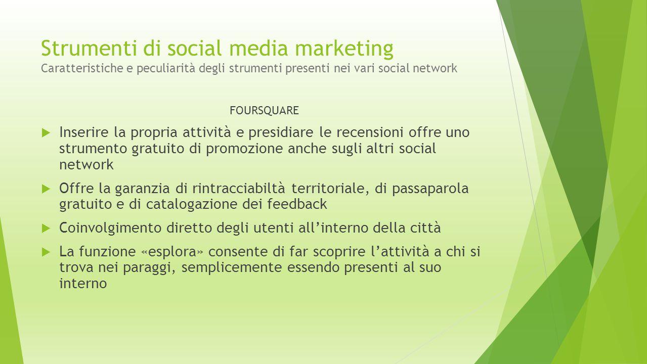 Strumenti di social media marketing Caratteristiche e peculiarità degli strumenti presenti nei vari social network FOURSQUARE  Inserire la propria at
