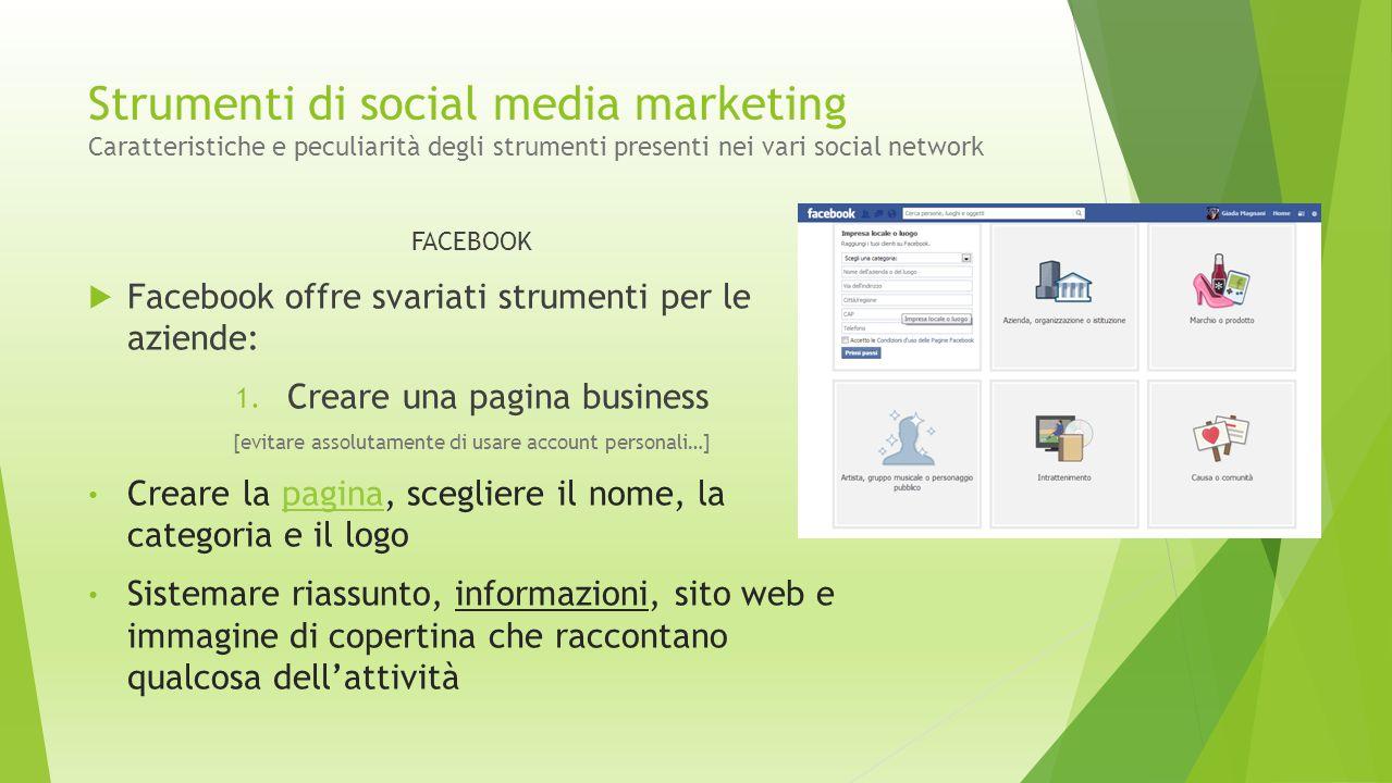 FACEBOOK  Facebook offre svariati strumenti per le aziende: 1. Creare una pagina business [evitare assolutamente di usare account personali…] Creare