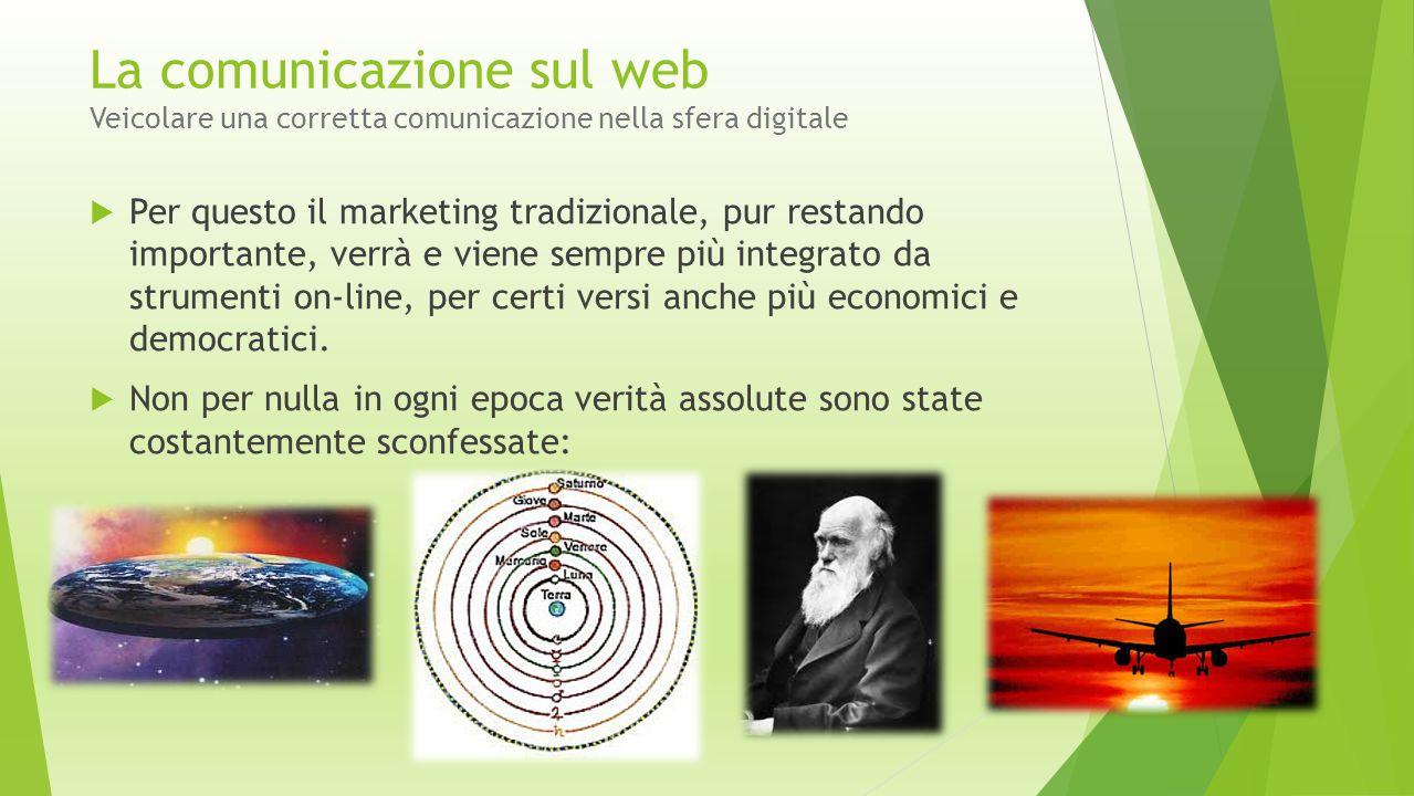 La comunicazione sul web Veicolare una corretta comunicazione nella sfera digitale  Per questo il marketing tradizionale, pur restando importante, ve