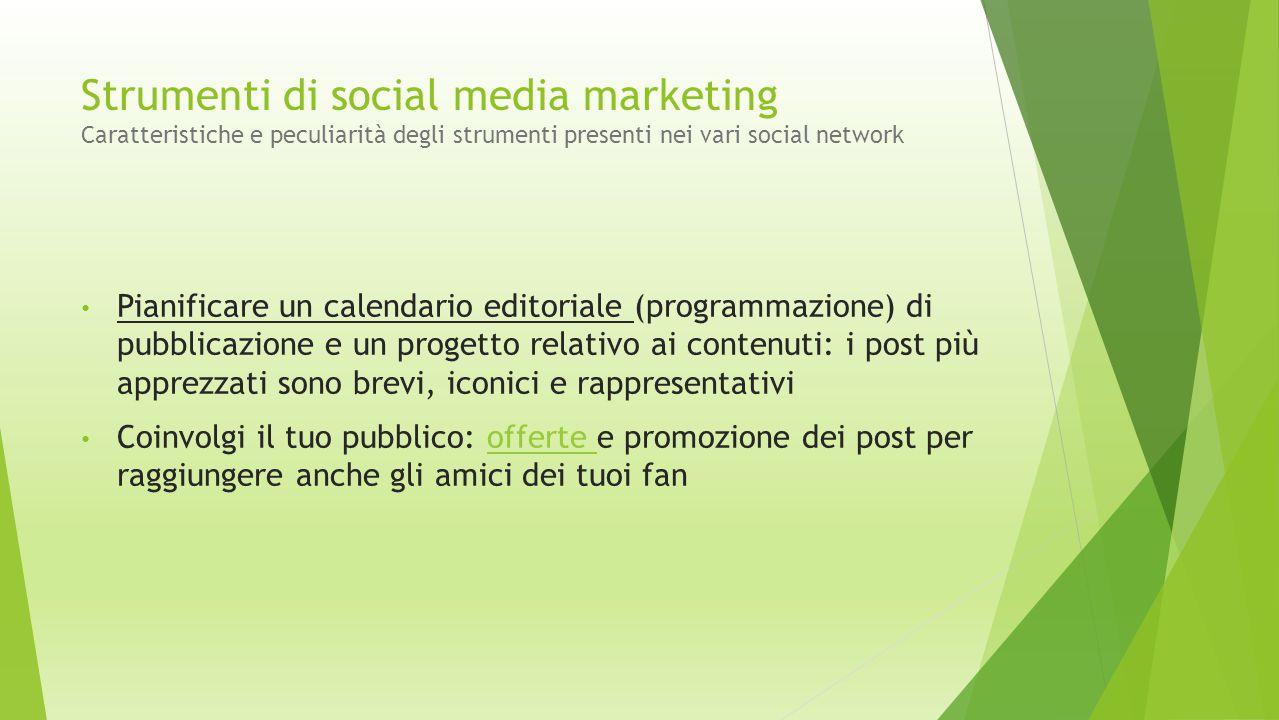 Strumenti di social media marketing Caratteristiche e peculiarità degli strumenti presenti nei vari social network Pianificare un calendario editorial