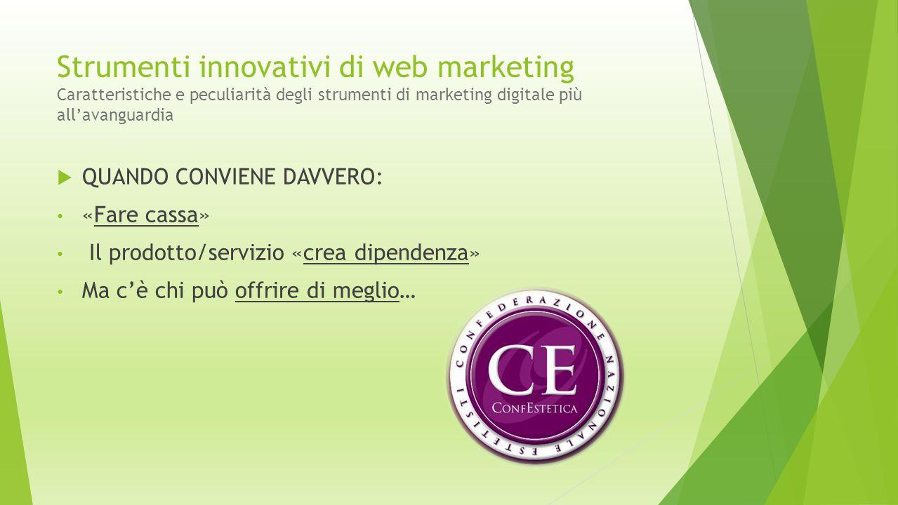 Strumenti innovativi di web marketing Caratteristiche e peculiarità degli strumenti di marketing digitale più all'avanguardia  QUANDO CONVIENE DAVVER