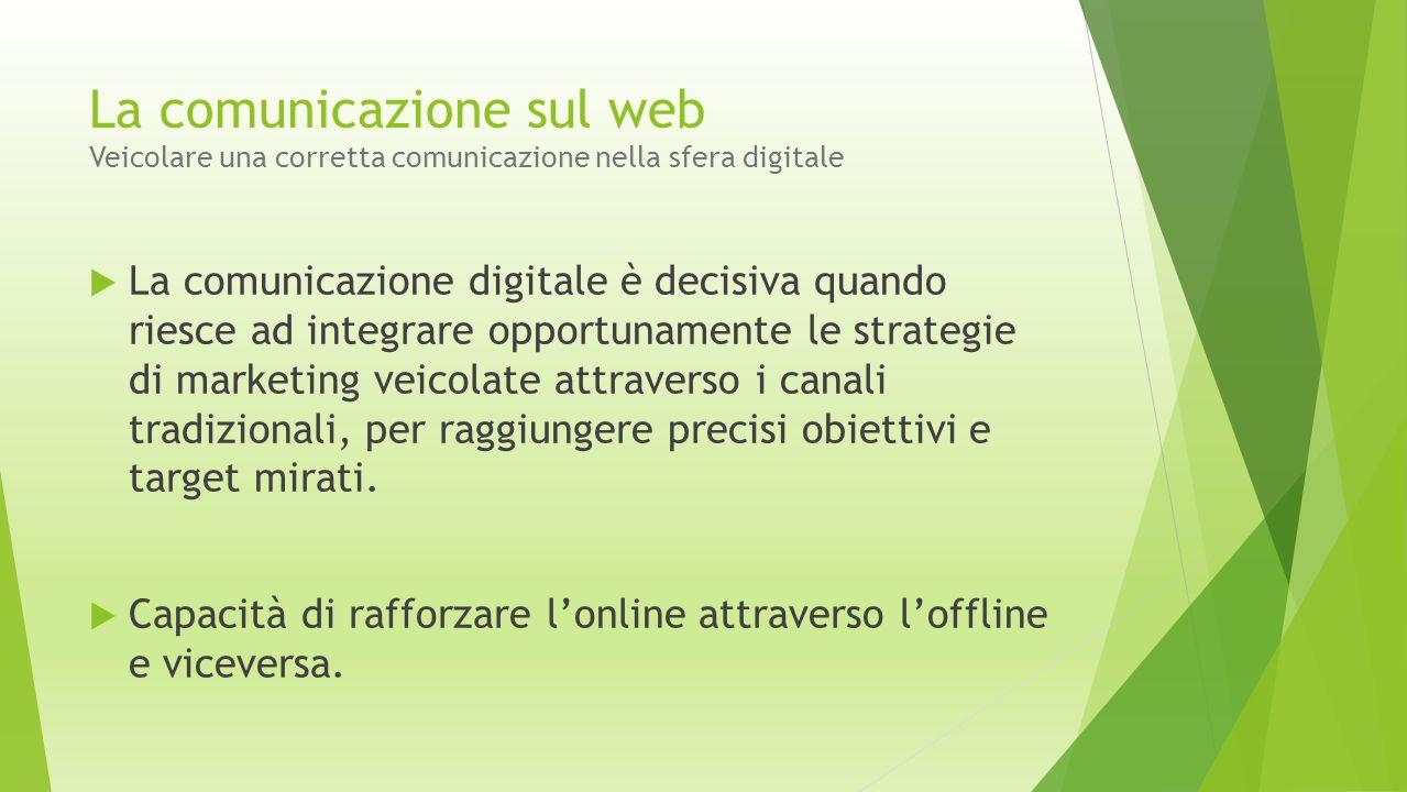 La comunicazione sul web Veicolare una corretta comunicazione nella sfera digitale  La comunicazione digitale è decisiva quando riesce ad integrare o