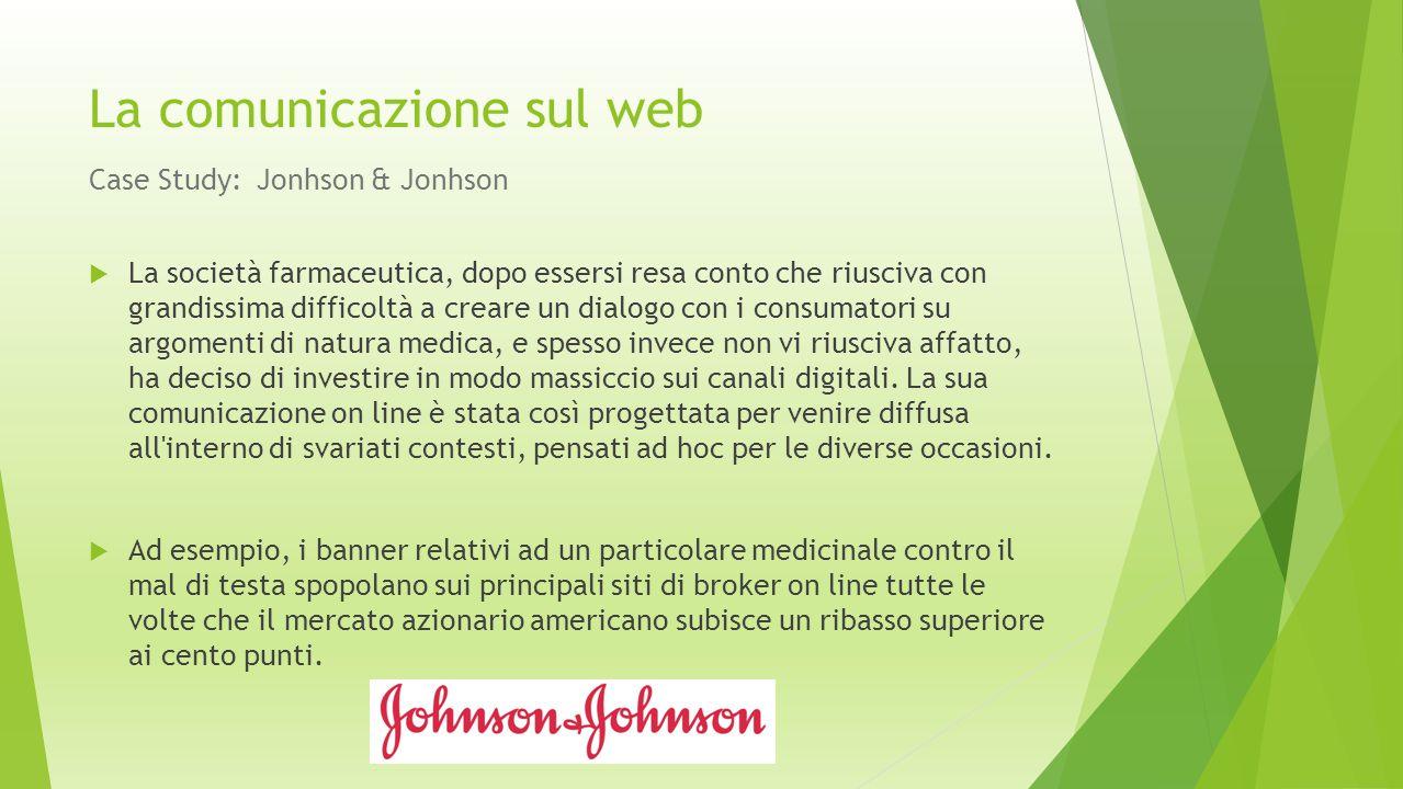 La comunicazione sul web Case Study: Jonhson & Jonhson  La società farmaceutica, dopo essersi resa conto che riusciva con grandissima difficoltà a cr