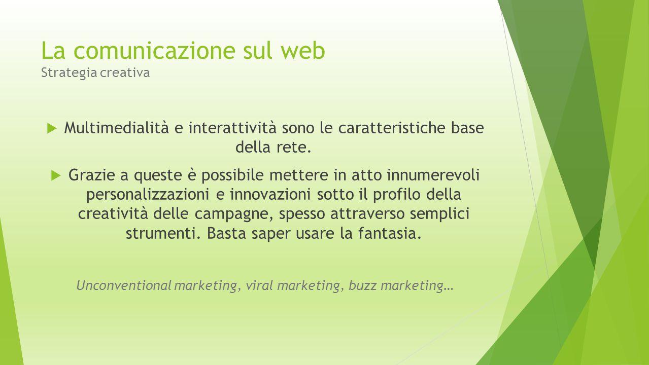 La comunicazione sul web Strategia creativa  Multimedialità e interattività sono le caratteristiche base della rete.  Grazie a queste è possibile me