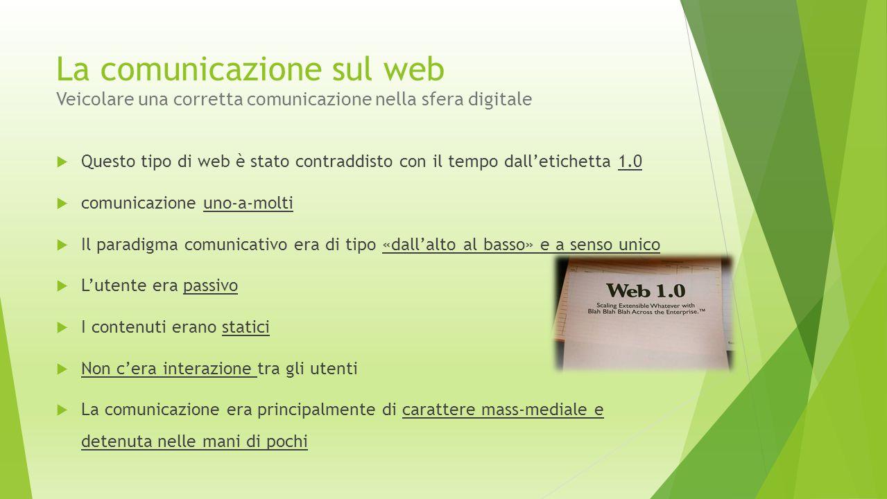 La comunicazione sul web Veicolare una corretta comunicazione nella sfera digitale  Questo tipo di web è stato contraddisto con il tempo dall'etichet