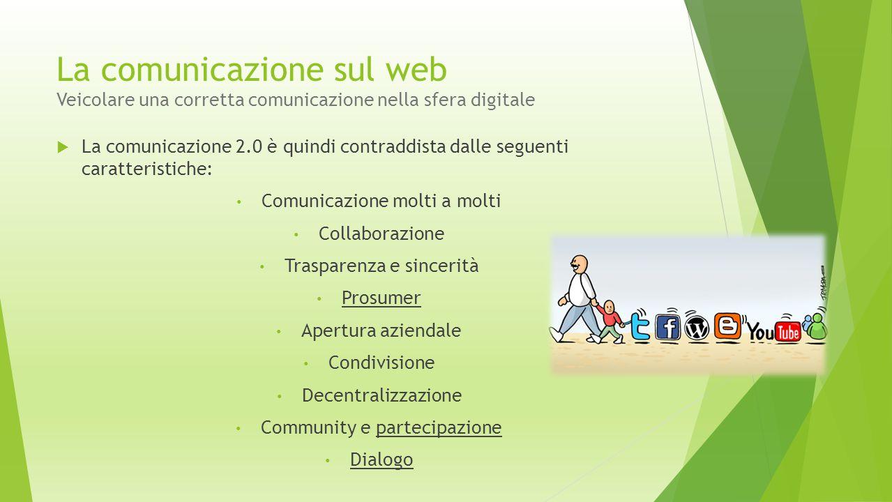 La comunicazione sul web Veicolare una corretta comunicazione nella sfera digitale  La comunicazione 2.0 è quindi contraddista dalle seguenti caratte