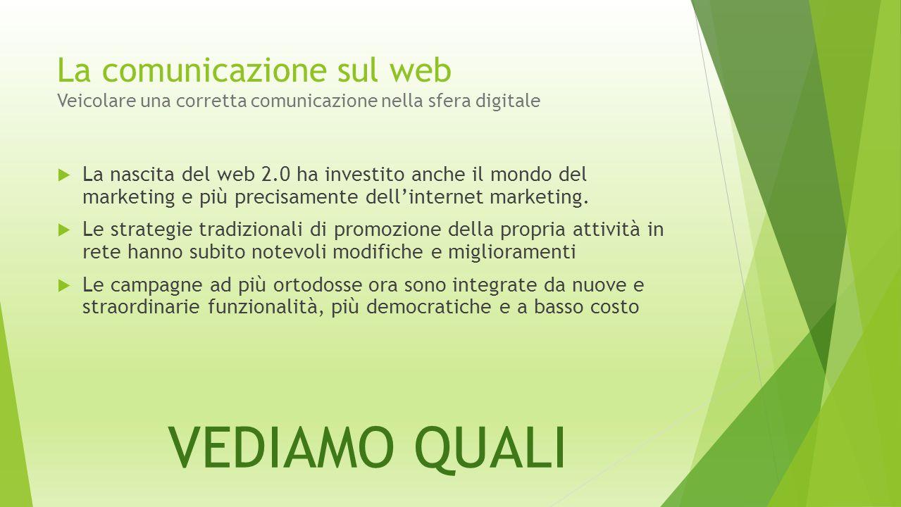 La comunicazione sul web Veicolare una corretta comunicazione nella sfera digitale  La nascita del web 2.0 ha investito anche il mondo del marketing