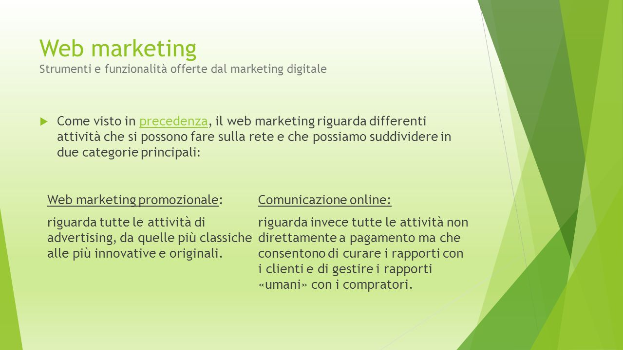 Web marketing Strumenti e funzionalità offerte dal marketing digitale  Come visto in precedenza, il web marketing riguarda differenti attività che si