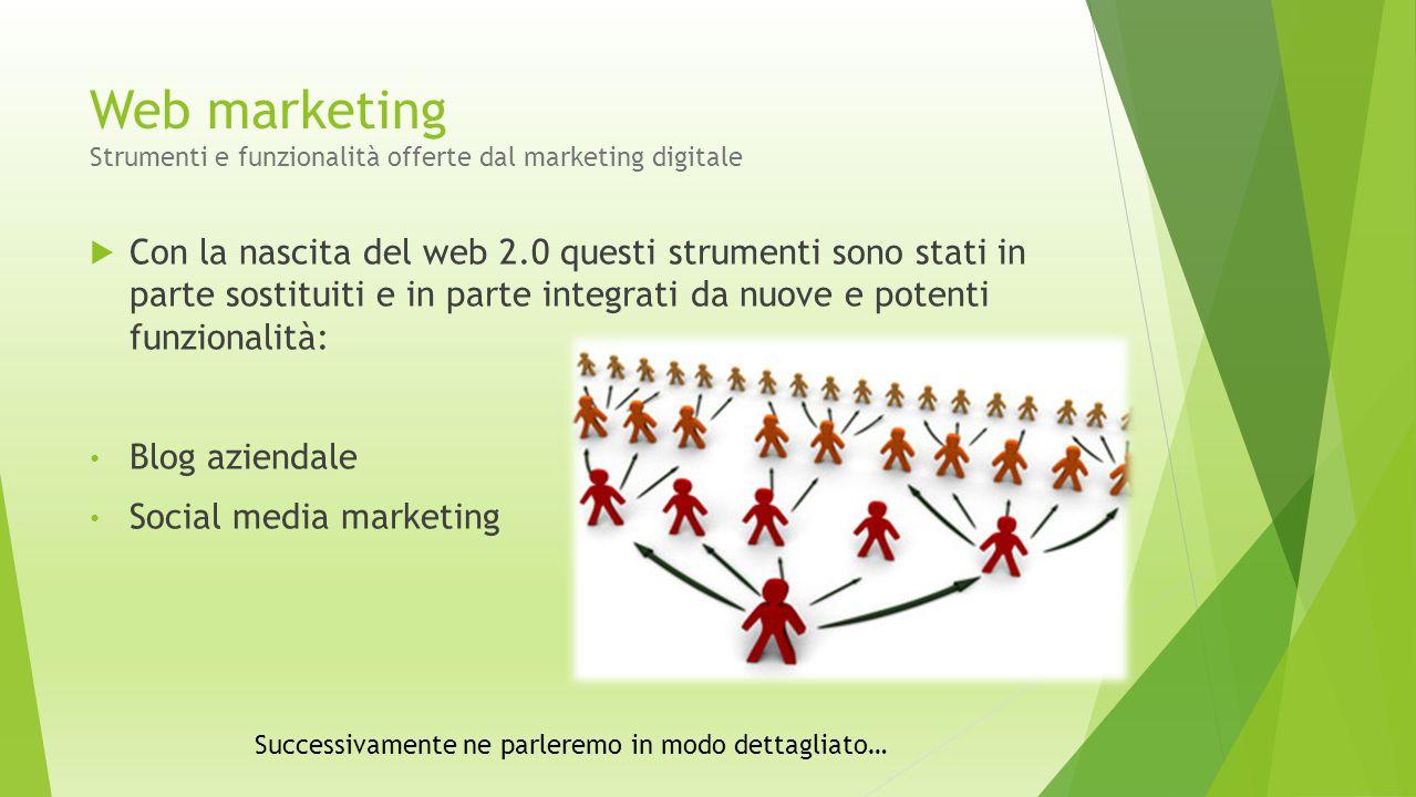 Web marketing Strumenti e funzionalità offerte dal marketing digitale  Con la nascita del web 2.0 questi strumenti sono stati in parte sostituiti e i