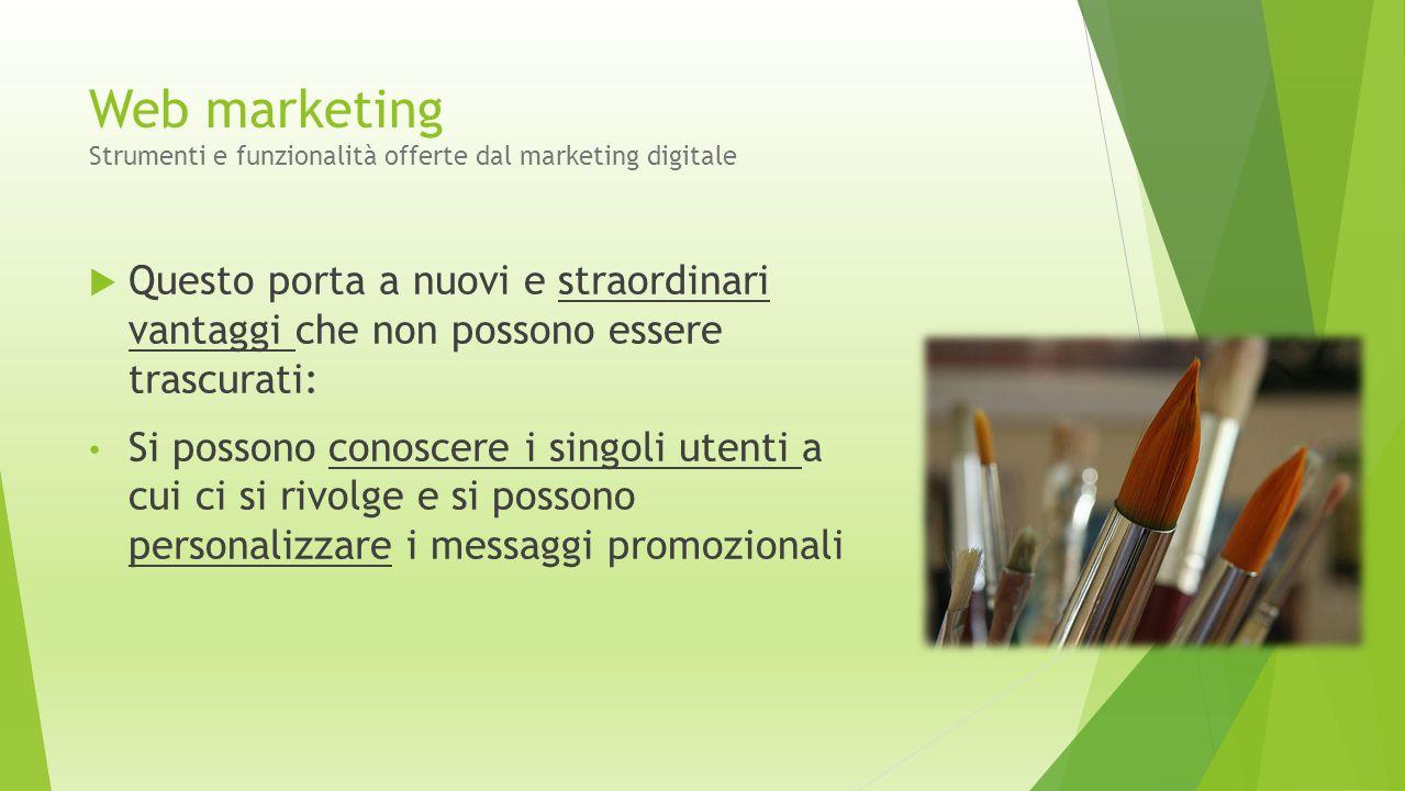 Web marketing Strumenti e funzionalità offerte dal marketing digitale  Questo porta a nuovi e straordinari vantaggi che non possono essere trascurati