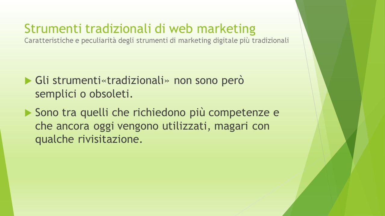 Strumenti tradizionali di web marketing Caratteristiche e peculiarità degli strumenti di marketing digitale più tradizionali  Gli strumenti«tradizion