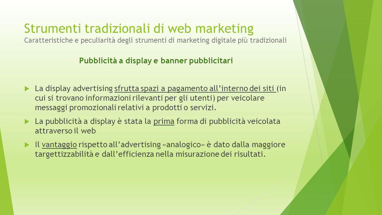 Strumenti tradizionali di web marketing Caratteristiche e peculiarità degli strumenti di marketing digitale più tradizionali Pubblicità a display e ba