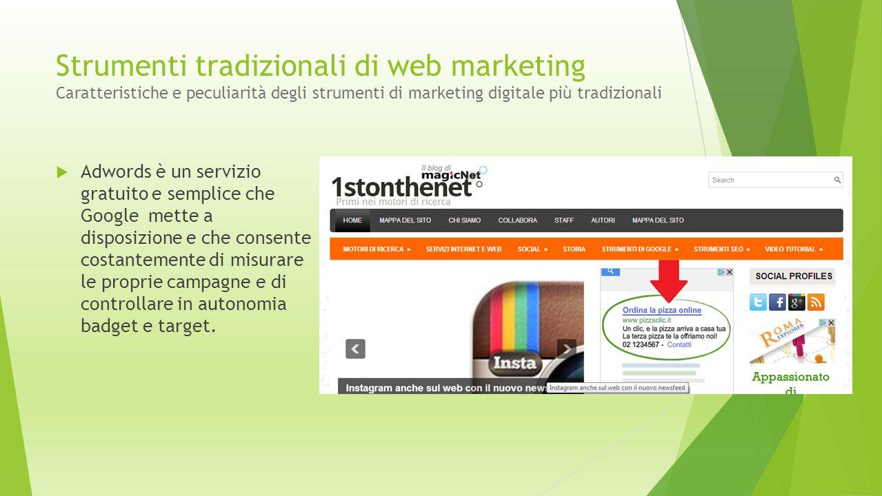 Strumenti tradizionali di web marketing Caratteristiche e peculiarità degli strumenti di marketing digitale più tradizionali  Adwords è un servizio g