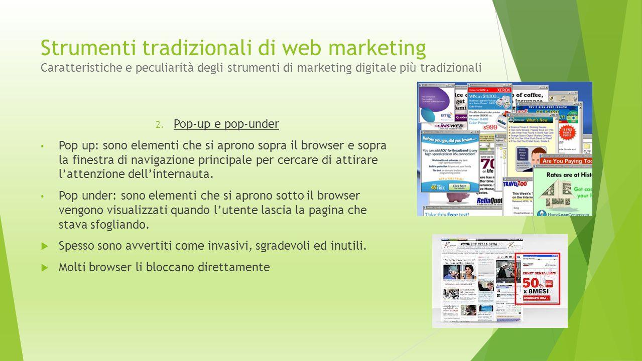 Strumenti tradizionali di web marketing Caratteristiche e peculiarità degli strumenti di marketing digitale più tradizionali 2. Pop-up e pop-under Pop