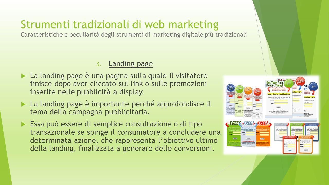 3. Landing page  La landing page è una pagina sulla quale il visitatore finisce dopo aver cliccato sul link o sulle promozioni inserite nelle pubblic