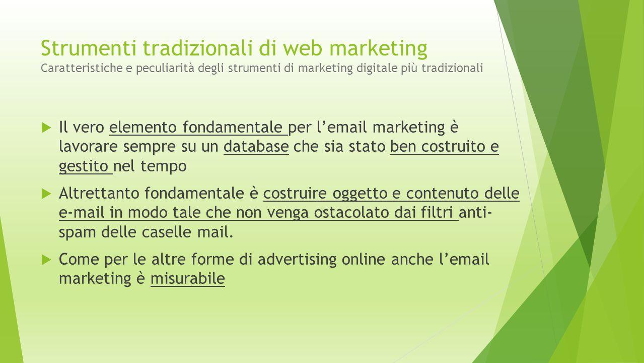 Strumenti tradizionali di web marketing Caratteristiche e peculiarità degli strumenti di marketing digitale più tradizionali  Il vero elemento fondam