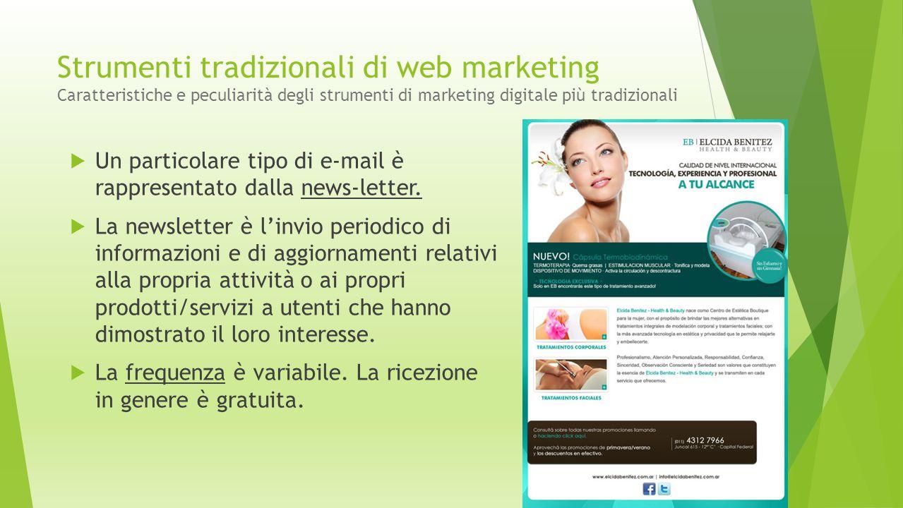 Strumenti tradizionali di web marketing Caratteristiche e peculiarità degli strumenti di marketing digitale più tradizionali  Un particolare tipo di