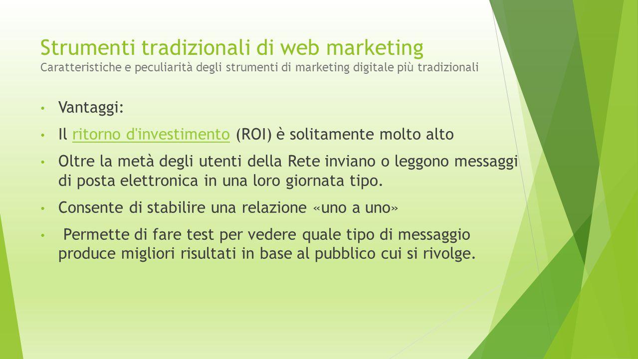 Strumenti tradizionali di web marketing Caratteristiche e peculiarità degli strumenti di marketing digitale più tradizionali Vantaggi: Il ritorno d'in