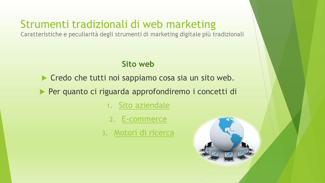 Strumenti tradizionali di web marketing Caratteristiche e peculiarità degli strumenti di marketing digitale più tradizionali Sito web  Credo che tutt