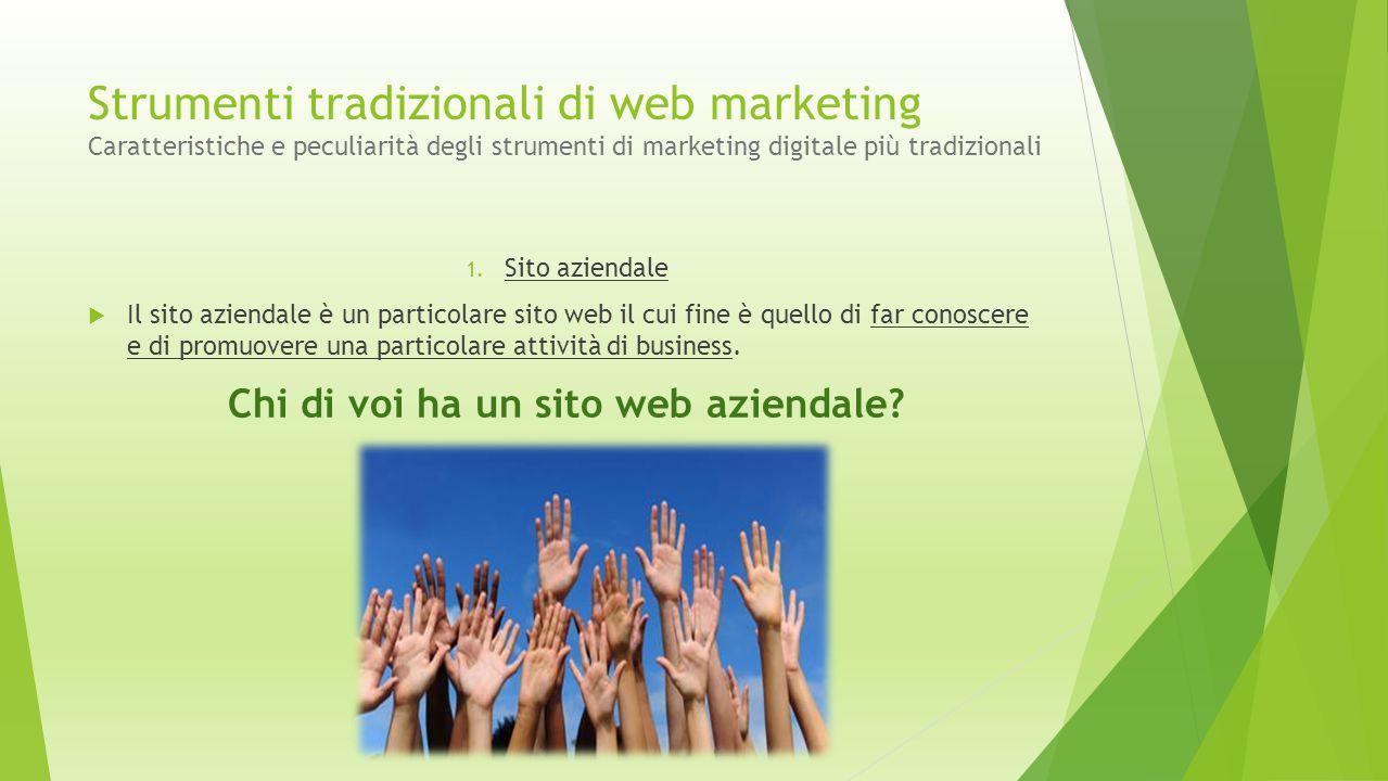 Strumenti tradizionali di web marketing Caratteristiche e peculiarità degli strumenti di marketing digitale più tradizionali 1. Sito aziendale  Il si